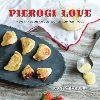 Pierogi Love: New Takes on an Old-World Comfort Food by Casey Barber