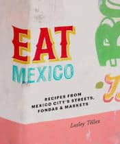 Eat Mexico by Lesley Tellez, via goodfoodstories.com